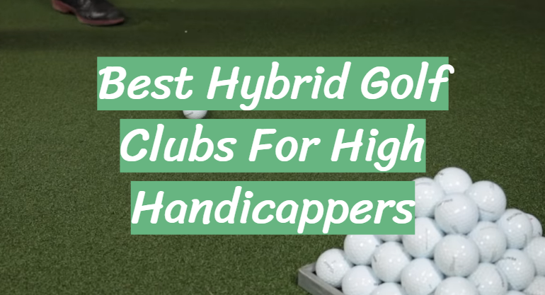 5 Best Hybrid Golf Clubs For High Handicappers