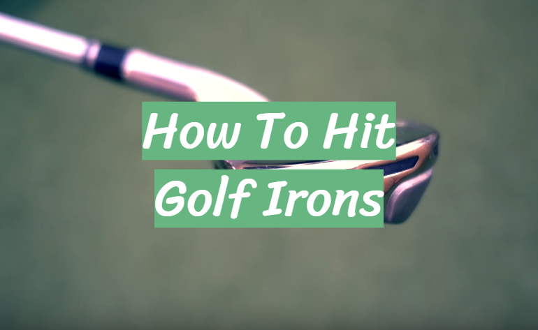 How To Hit Golf Irons