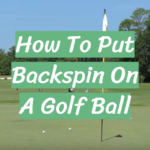 How To Put Backspin On A Golf Ball Guide