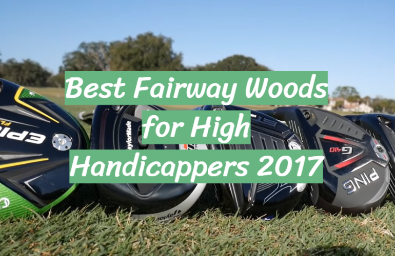 5 Best Fairway Woods for High Handicappers of 2017