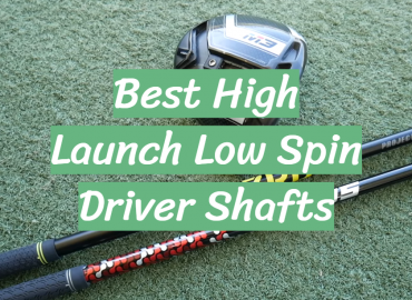 5 Best High Launch Low Spin Driver Shafts