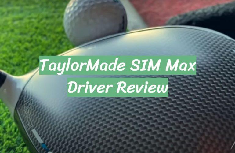 TaylorMade SIM Max Driver Review